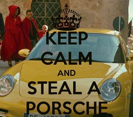 Keep calm and steel a porsche cum sa furi spargi