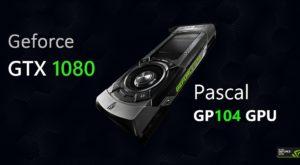 GeForce GTX 1080 – cea mai rapidă placă video din lume