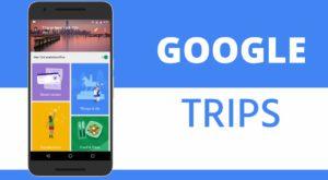 Google Trips vrea să devină partenerul tău de călătorie
