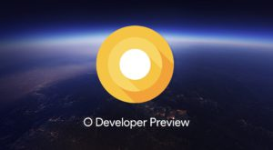 Android O: tot ce trebuie să știi despre cea mai nouă versiune de Android